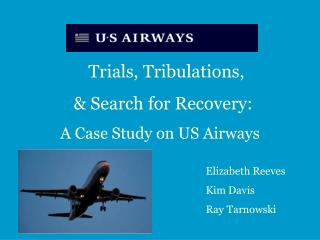 Trials, Tribulations,  	    & Search for Recovery: 	 A Case Study on US Airways