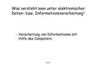 Was versteht man unter elektronischer Daten- bzw. Informationsverarbeitung ?