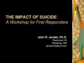 THE IMPACT OF SUICIDE : A Workshop for First Responders