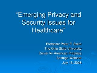 """""""Emerging Privacy and Security Issues for Healthcare"""""""