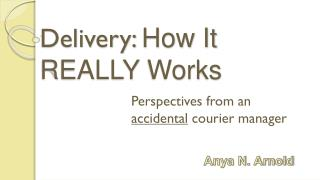 Delivery:  How It REALLY  Works