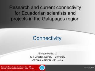 Enrique Peláez J. ICT Director, ESPOL – University CEDIA the NREN of Ecuador