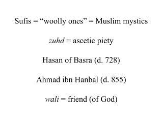 "Sufis =  "" woolly ones ""  = Muslim mystics zuhd  = ascetic piety Hasan of Basra (d. 728)"