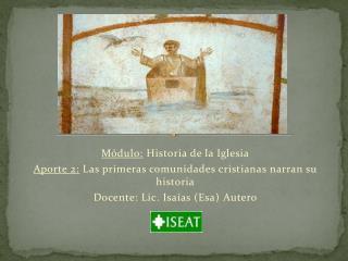 Módulo:  Historia de la Iglesia Aporte 2:  Las primeras comunidades cristianas narran su historia