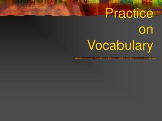 Practice on Vocabulary