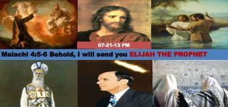 Malachi 4:5-6 Behold, I will send you  ELIJAH THE PROPHET
