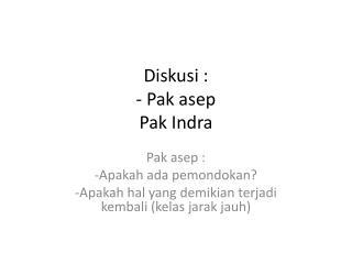 Diskusi  : - Pak  asep Pak  Indra