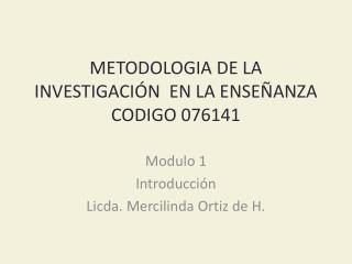 METODOLOGIA DE LA INVESTIGACIÓN  EN LA ENSEÑANZA CODIGO 076141