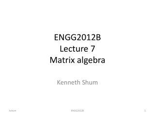 ENGG2012B Lecture 7 Matrix algebra