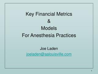 Key Financial Metrics  & Models For Anesthesia Practices Joe Laden joeladen@aalouisville