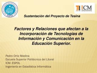 Pedro Ortiz Medina Escuela Superior Politécnica del Litoral ICM- ESPOL