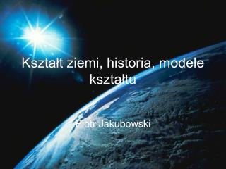 Kształt ziemi, historia, modele kształtu