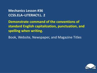 Mechanics Lesson  #36 CCSS.ELA–LITERACY.L.  2