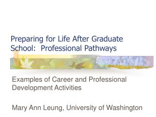 Preparing for Life After Graduate School:  Professional Pathways
