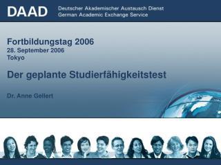 Fortbildungstag 2006 28. September 2006 Tokyo Der geplante Studierfähigkeitstest Dr. Anne Gellert