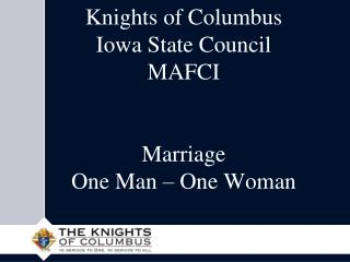 Knights of Columbus Iowa State Council MAFCI Marriage One Man – One Woman