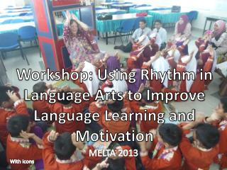 Workshop:  Using Rhythm in Language Arts to Improve Language Learning and Motivation