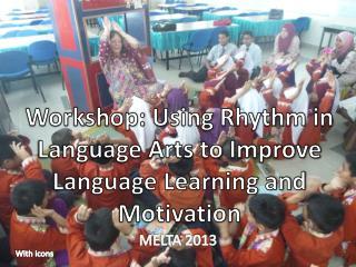 Workshop:  Using Rhythm in Language Arts to Improve Language Learning and Motivation