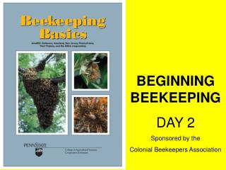 BEGINNING BEEKEEPING DAY 2 Sponsored by the  Colonial Beekeepers Association