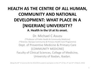 Dr. Michael C Asuzu (*Professor of Public Health & Community Medicine)