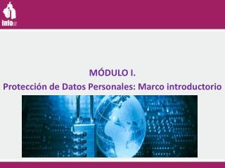 M�DULO  I.  Protecci�n de Datos Personales: Marco introductorio
