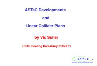ASTeC Developments  and Linear Collider Plans