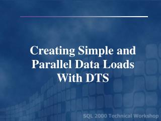 Creating Simple and Parallel Data Loads  With DTS