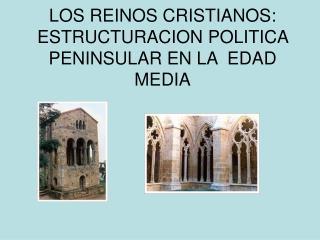 LOS REINOS CRISTIANOS: ESTRUCTURACION POLITICA PENINSULAR EN LA  EDAD MEDIA