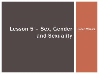 Lesson 5 – Sex, Gender and Sexuality