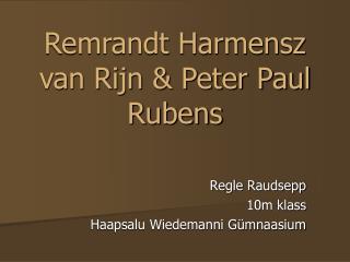 Remrandt Harmensz van Rijn & Peter Paul Rubens