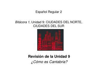 Español Regular 2 Bitácora 1,  Unidad 9: CIUDADES DEL NORTE, CIUDADES DEL SUR