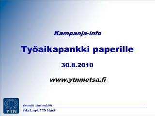 Kampanja-info Työaikapankki paperille 30.8.2010 ytnmetsa.fi