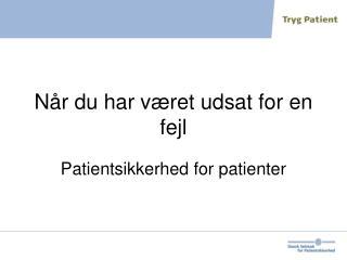 N�r du har v�ret udsat for en fejl Patientsikkerhed for patienter