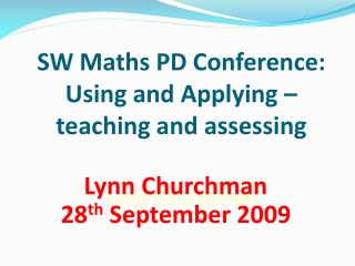 SW Maths PD Conference :  Using and Applying – teaching and assessing