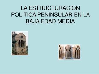 LA ESTRUCTURACION POLITICA PENINSULAR EN LA BAJA EDAD MEDIA