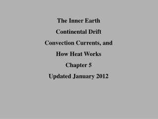 The Inner Earth Continental Drift Convection Currents, and  How Heat Works Chapter 5