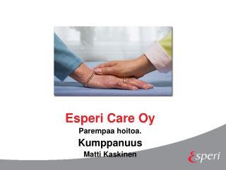 Esperi Care Oy Parempaa hoitoa. Kumppanuus Matti Kaskinen