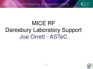 MICE RF Daresbury Laboratory Support Joe Orrett - ASTeC