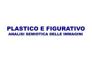 PLASTICO E FIGURATIVO