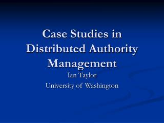 Case Studies in Distributed Authority Management