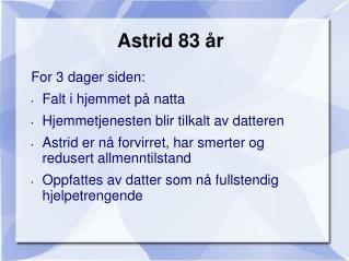 Astrid 83 år