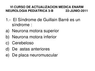 VI CURSO DE ACTUALIZACION MEDICA ENARM NEUROLOGIA PEDIATRICA 3-B              22-JUNIO-2011