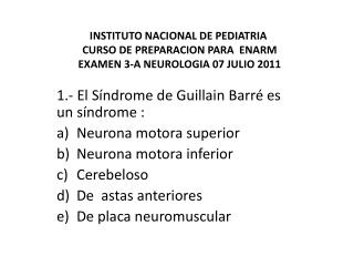 1.-  El Síndrome de  Guillain  Barré es un síndrome : Neurona motora superior