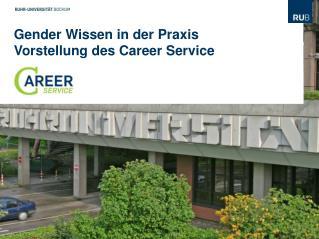 Gender Wissen in der Praxis Vorstellung des  Career  Service
