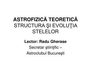ASTROFIZIC Ă  TEORETIC Ă STRUCTURA ŞI EVOLUŢIA STELELOR