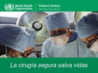 Salud p blica quir rgica:  La Organizaci n Mundial de la Salud  y la campa a de la cirug a segura salva vidas