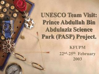 UNESCO Team Visit: Prince Abdullah Bin Abdulaziz Science Park (PASP) Project.