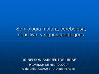 Semiología motora, cerebelosa, sensitiva  y signos meníngeos