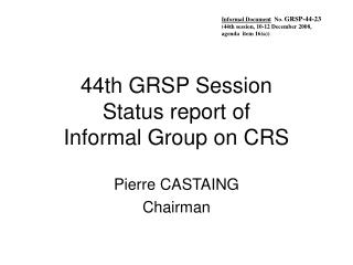44th GRSP Session Status report of  Informal Group on CRS