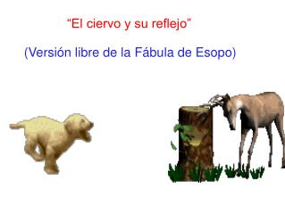 """""""El ciervo y su reflejo""""       (Versión libre de la Fábula de Esopo)"""